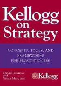 Kellogg On Strategy: Concepts, Tools, And Frameworks For